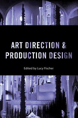 Art Direction and Production Design By Fischer, Lucy (EDT)/ Shiel, Mark (CON)/ Schleier, Merrill (CON)/ Tashiro, Charles (CON)